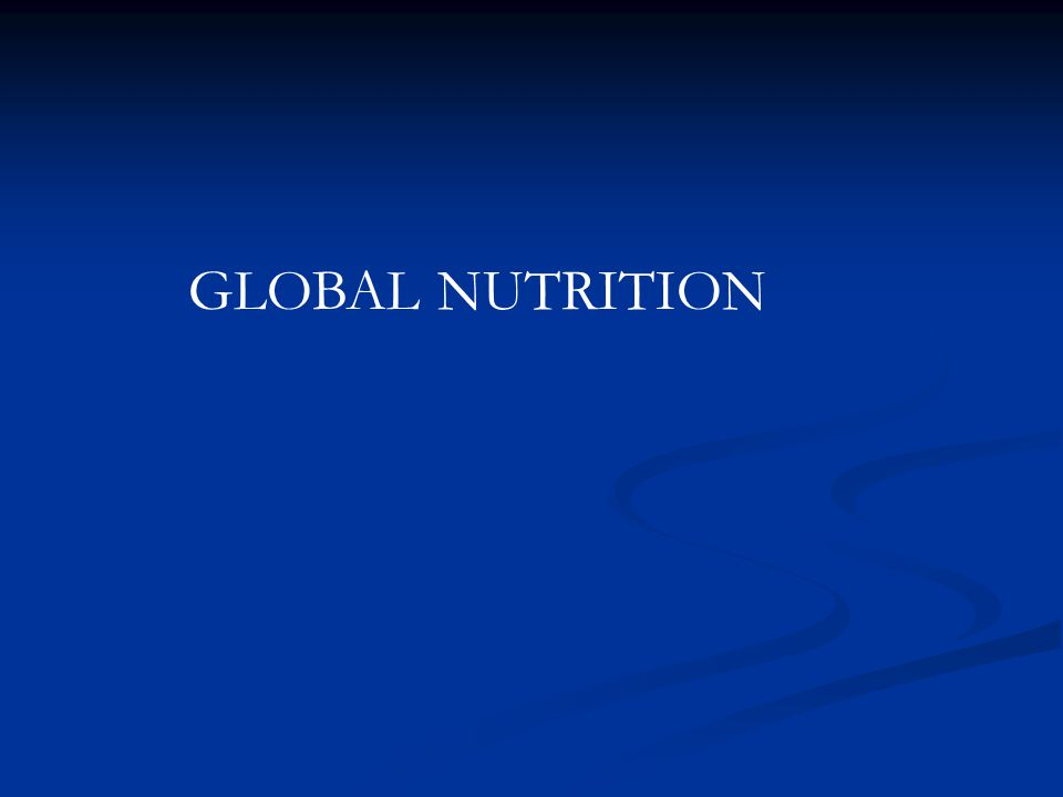 Throughout this course we have been primarily been discussing nutrition in the United States: A Global View of Nutrition - Food availability - Food availability - Food choices - Food choices - Guidelines - Guidelines - Diet and exercise - Diet and exercise - Undernutrition - Undernutrition - Overnutriton and obesity - Overnutriton and obesity - Diet and disease risks - Diet and disease risks - Maternal & infant nutrition - Maternal & infant nutrition