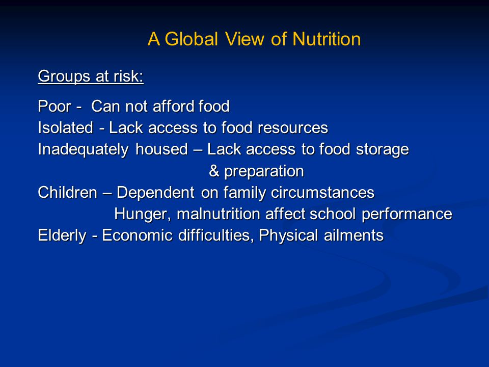 Worldwide, more than 20,000,000 children under the age of five suffer from severe undernourishment leading to diseases we have already discussed such as rickets (vitamin D deficiency) rickets (vitamin D deficiency) scurvy (vitamin C deficiency) scurvy (vitamin C deficiency) beriberi (thiamine deficiency) beriberi (thiamine deficiency) pelagra (niacin deficiency) pelagra (niacin deficiency) kwashiorkir or marasmus (protein & calorie deficiency) kwashiorkir or marasmus (protein & calorie deficiency) A Global View of Nutrition Nearly 6,000,000 children die from Nearly 6,000,000 children die from undernourishment each year – undernourishment each year – half of all child deaths.