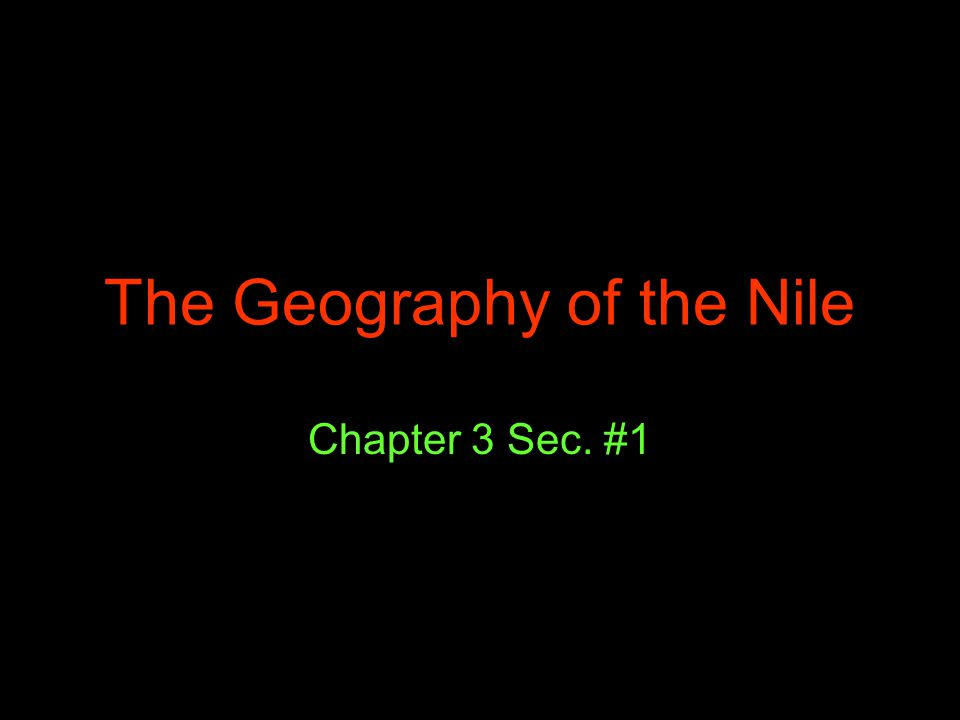 The Geography of the Nile Chapter 3 Sec. #1