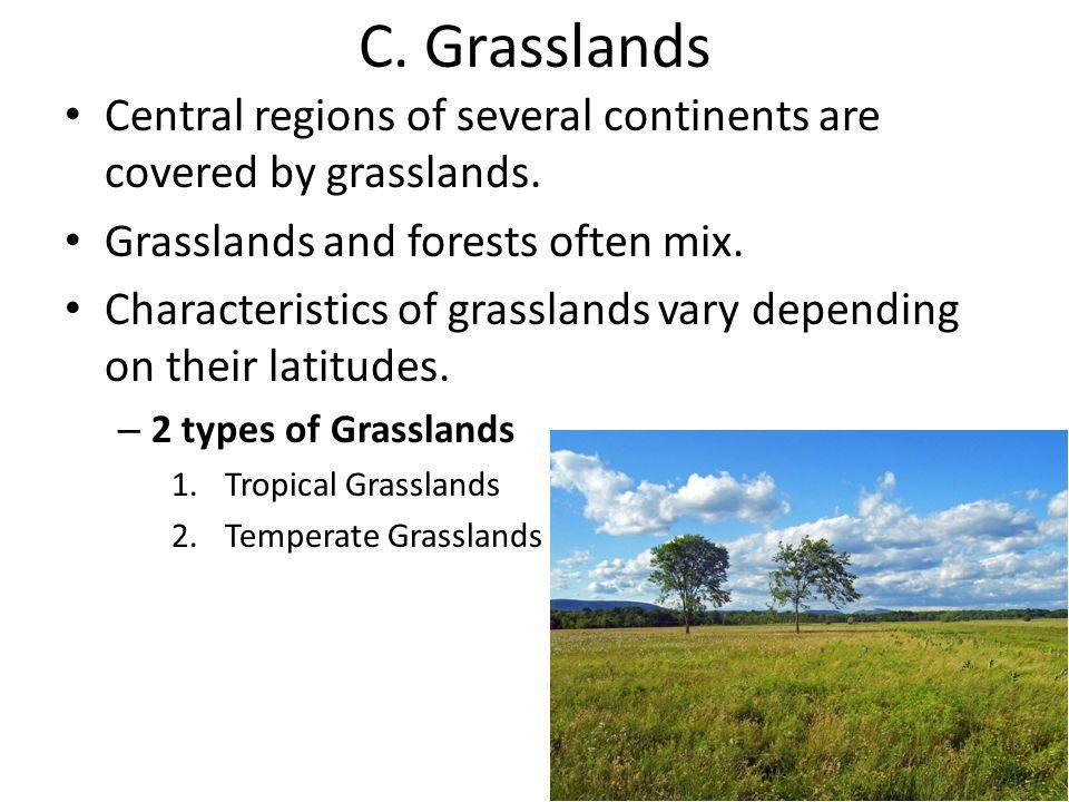 C. Grasslands Central regions of several continents are covered by grasslands. Grasslands and forests often mix. Characteristics of grasslands vary de