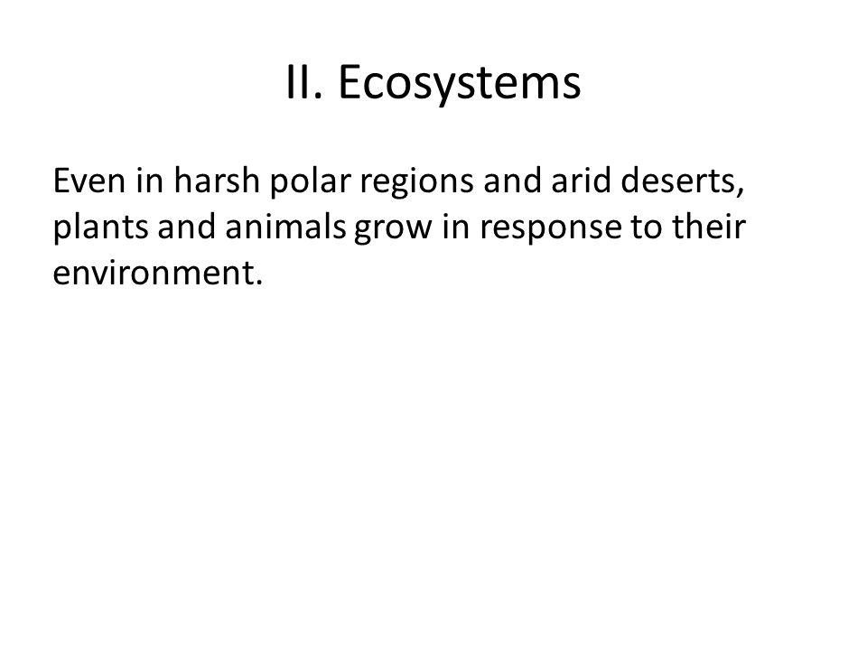 A.Ecosystems i.Groups of plants and animals tend to be interdependent.