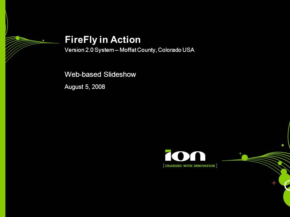 FireFly in Action Version 2.0 System – Moffat County, Colorado USA Web-based Slideshow August 5, 2008
