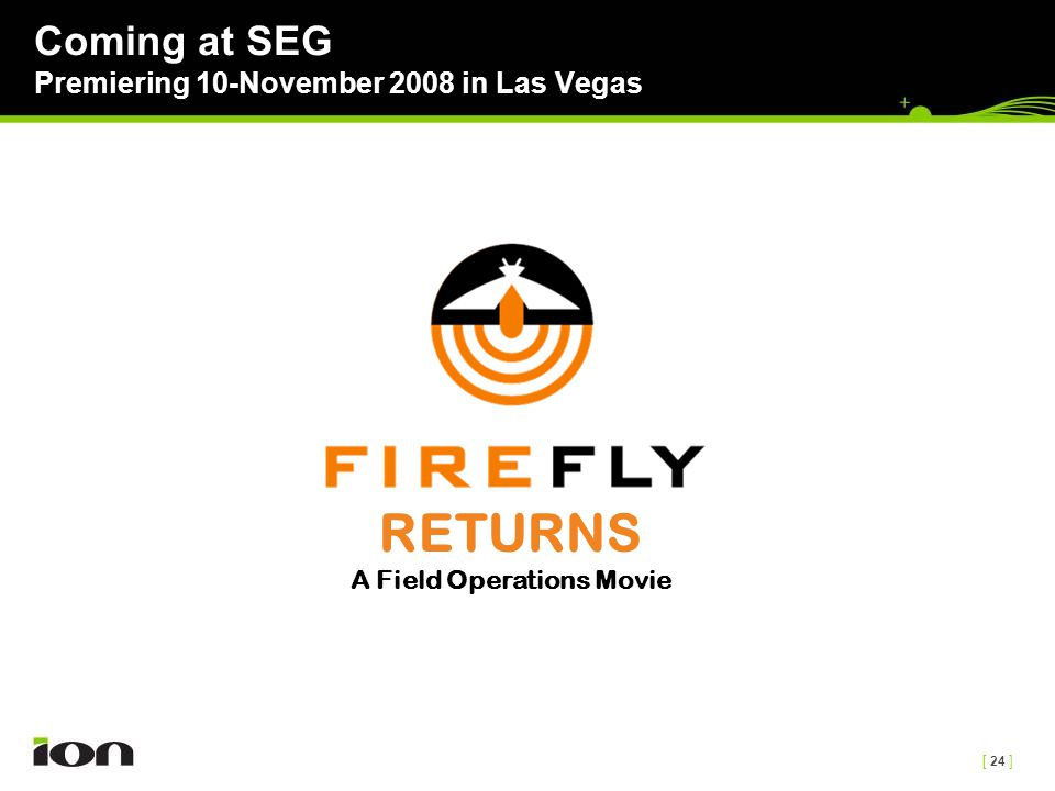 [ 24 ] Coming at SEG Premiering 10-November 2008 in Las Vegas RETURNS A Field Operations Movie