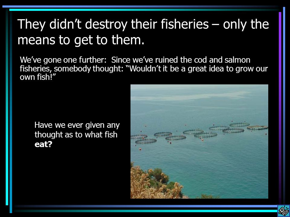 They didn't destroy their fisheries – only the means to get to them.