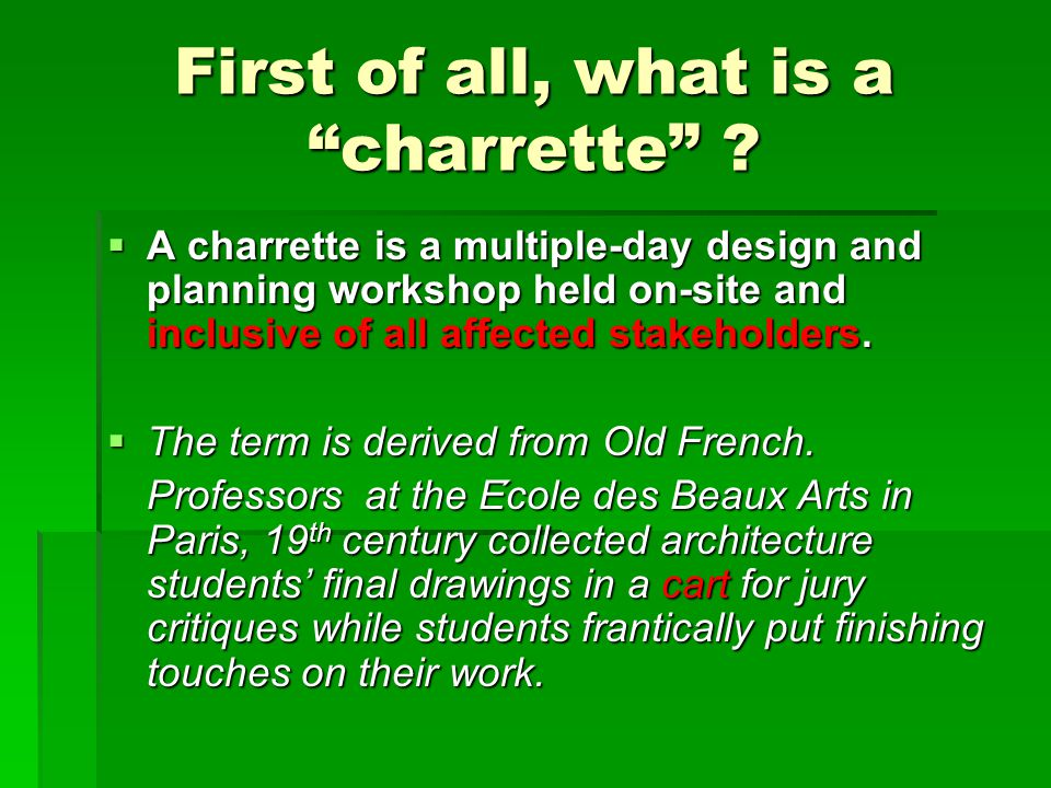 First of all, what is a charrette .