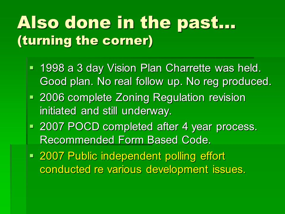 Also done in the past… (turning the corner)  1998 a 3 day Vision Plan Charrette was held.