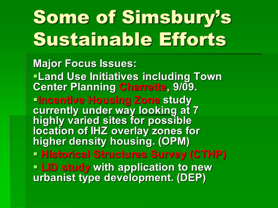 Some of Simsbury's Sustainable Efforts Major Focus Issues:  Land Use Initiatives including Town Center Planning Charrette, 9/09.