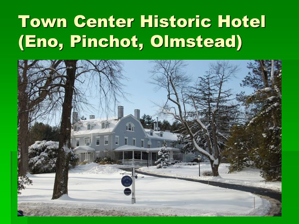 Town Center Historic Hotel (Eno, Pinchot, Olmstead)
