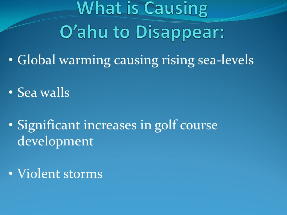 Global warming causing rising sea-levels Sea walls Significant increases in golf course development Violent storms