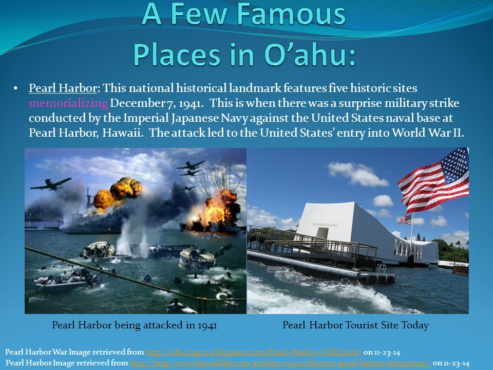 Pearl Harbor: This national historical landmark features five historic sites memorializing December 7, 1941. This is when there was a surprise militar