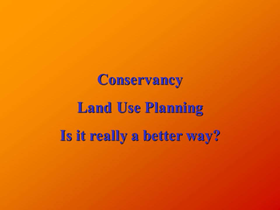 Conservancy Land Use Planning Is it really a better way?