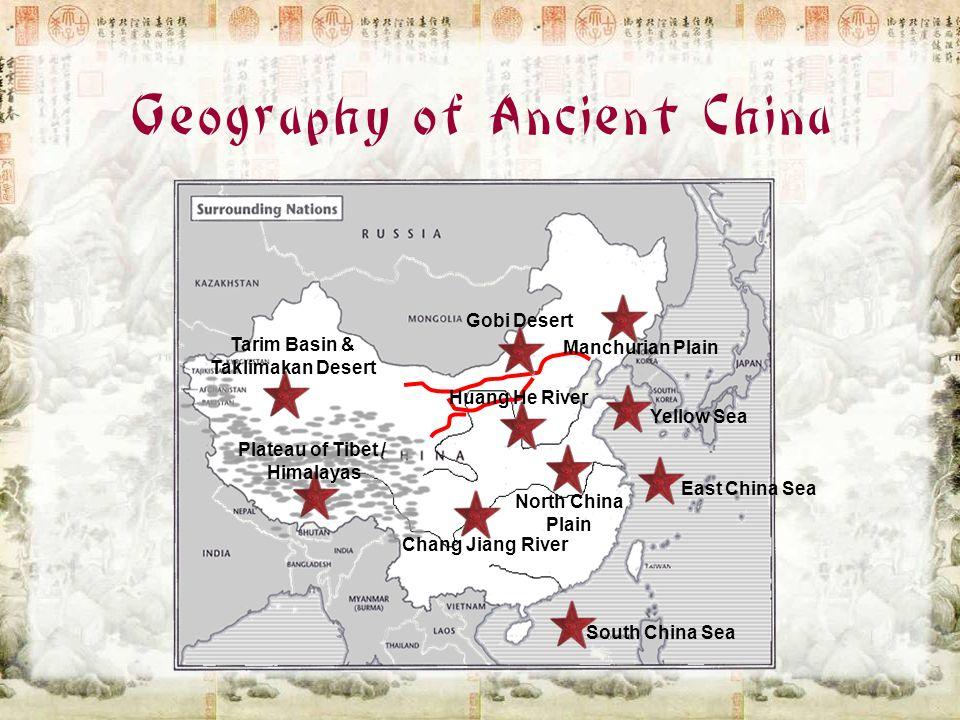 Geography of Ancient China Tarim Basin & Taklimakan Desert Plateau of Tibet / Himalayas Chang Jiang River North China Plain Huang He River Gobi Desert