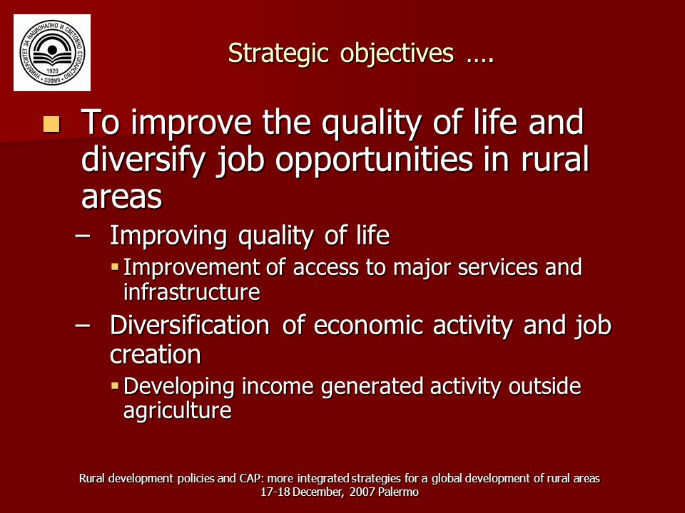 Rural development policies and CAP: more integrated strategies for a global development of rural areas December, 2007 Palermo Strategic objectives ….