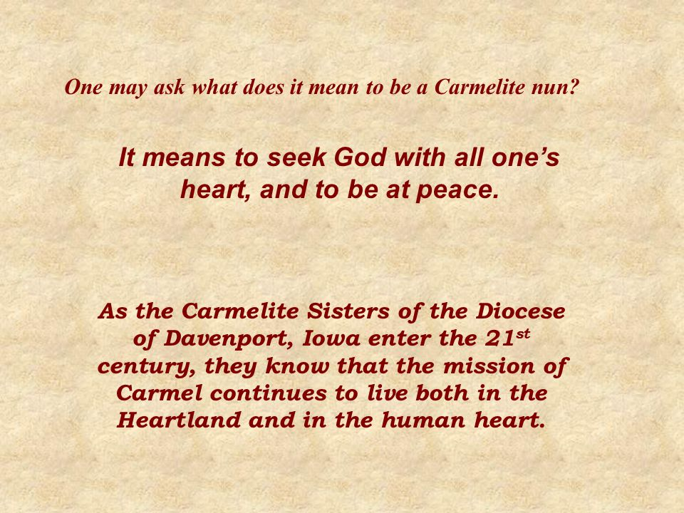 One may ask what does it mean to be a Carmelite nun.