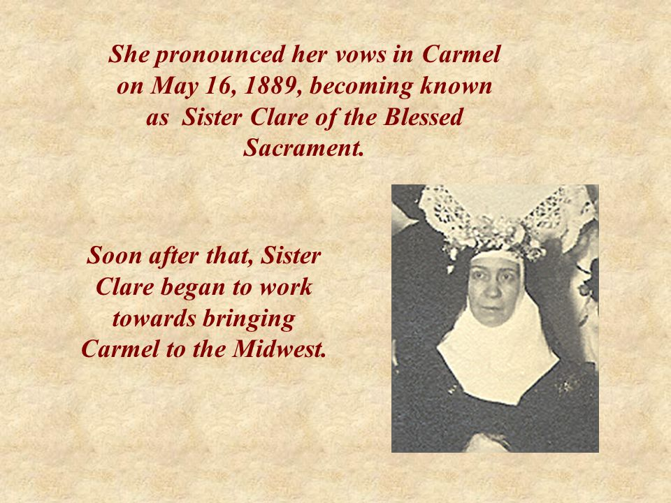 Soon after that, Sister Clare began to work towards bringing Carmel to the Midwest.