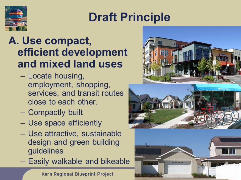 A. Use compact, efficient development and mixed land uses –Locate housing, employment, shopping, services, and transit routes close to each other. –Co