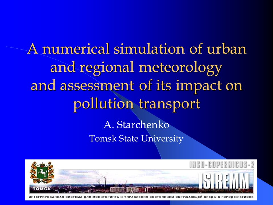 Modeling system TSU-IAO was developed To simulate meteorology and pollution transport during historical dates for understanding and management of urban air quality To execute scenario analysis for assessment of possible impact of designed plants, factories, airports or motorways