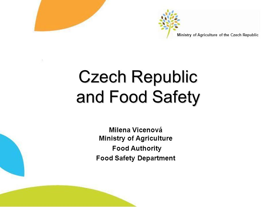 Ministry of Agriculture of the Czech Republic Czech Republic and Food Safety Milena Vicenová Ministry of Agriculture Food Authority Food Safety Department