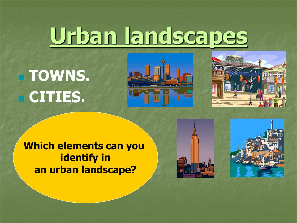 Urban landscapes TOWNS. CITIES. Which elements can you identify in an urban landscape?