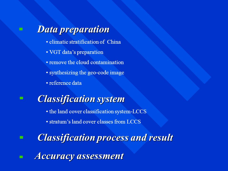 Data preparation climatic stratification of China VGT data's preparation remove the cloud contamination synthesizing the geo-code image reference data Classification system the land cover classification system-LCCS stratum's land cover classes from LCCS Classification processand result Classification process and result Accuracy assessment