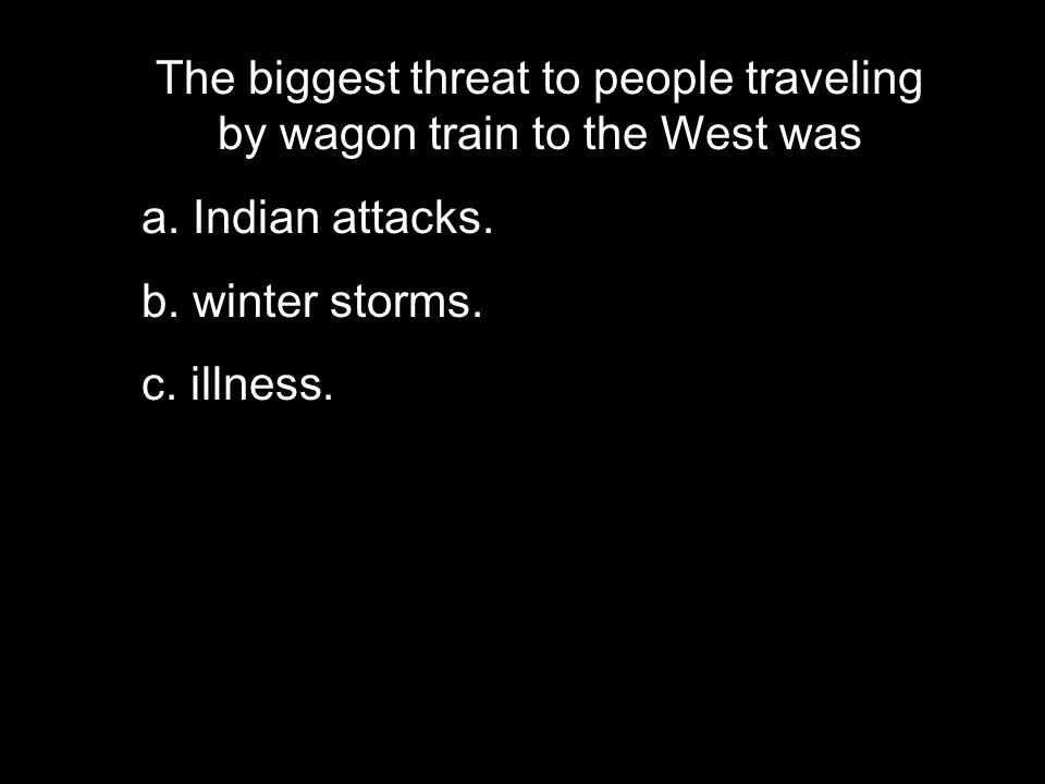 The biggest threat to people traveling by wagon train to the West was a.