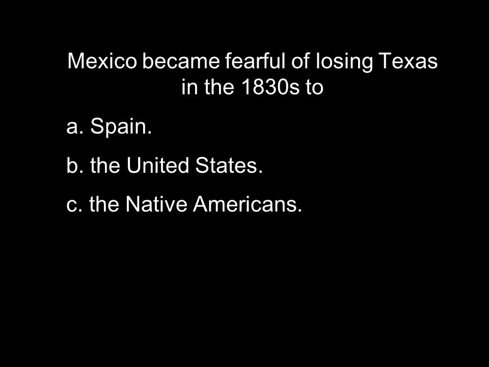 Mexico became fearful of losing Texas in the 1830s to a.
