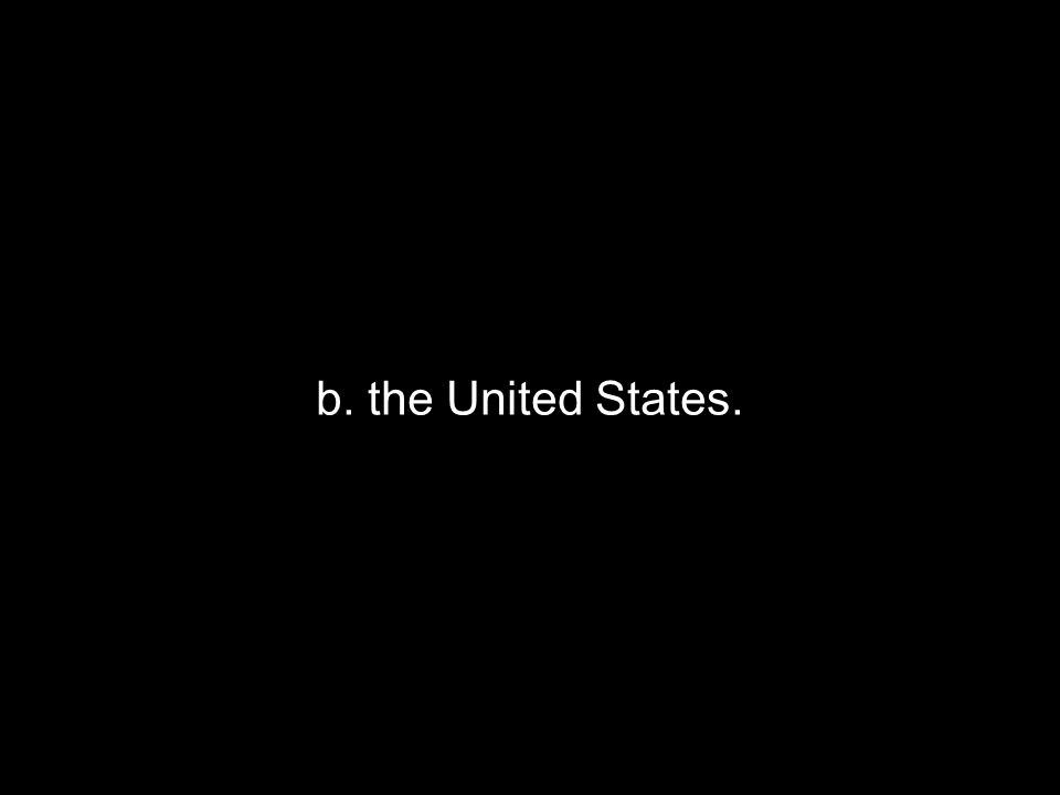 b. the United States.