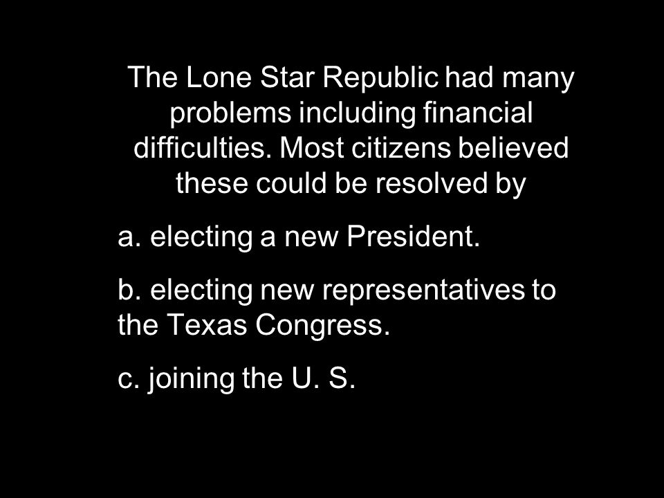 The Lone Star Republic had many problems including financial difficulties.
