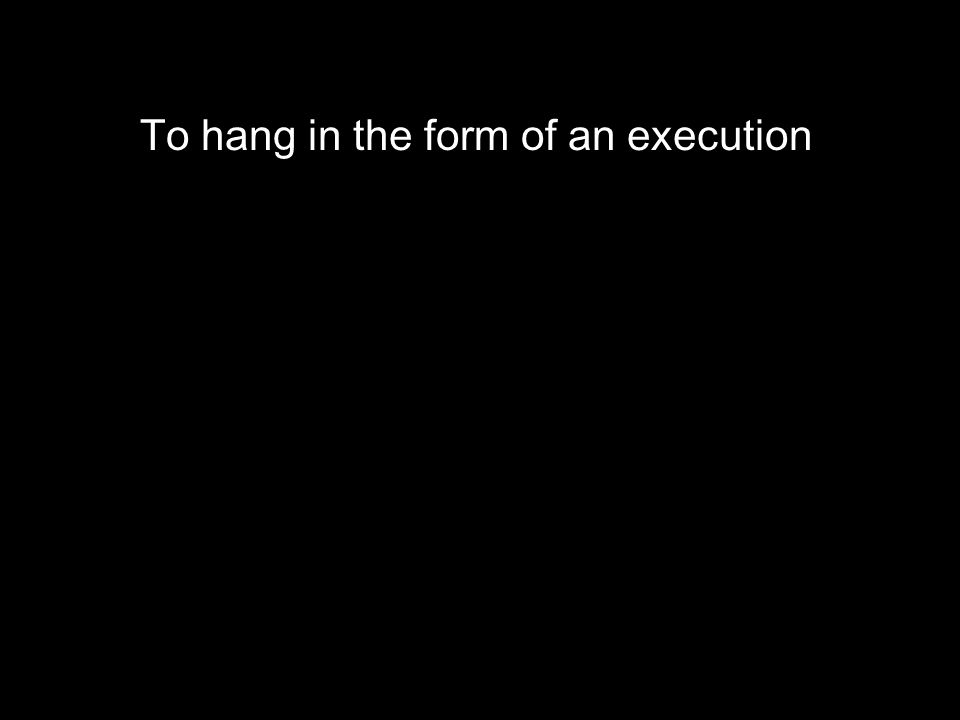 To hang in the form of an execution