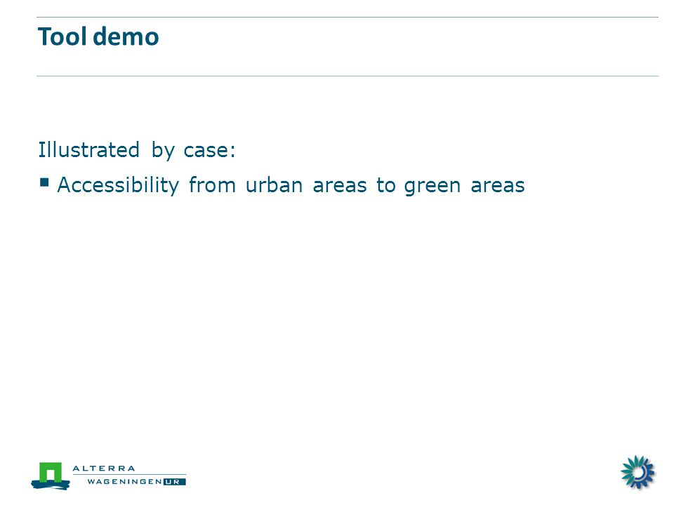 Tool demo Illustrated by case:  Accessibility from urban areas to green areas