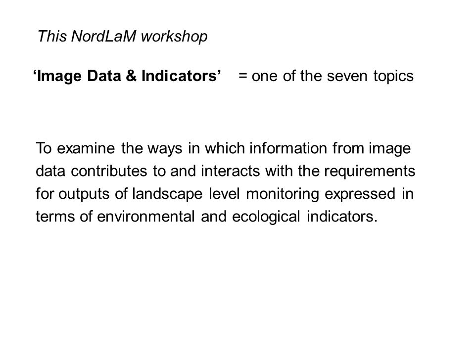 'Image Data & Indicators' This NordLaM workshop = one of the seven topics To examine the ways in which information from image data contributes to and