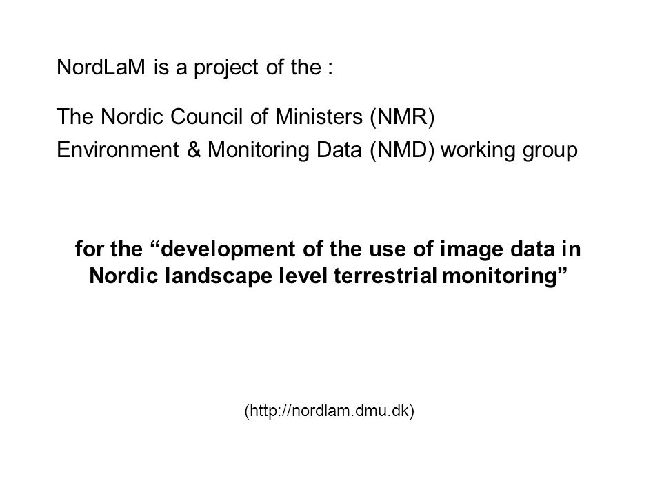 The Nordic Council of Ministers (NMR) Environment & Monitoring Data (NMD) working group (http://nordlam.dmu.dk) for the development of the use of image data in Nordic landscape level terrestrial monitoring NordLaM is a project of the :