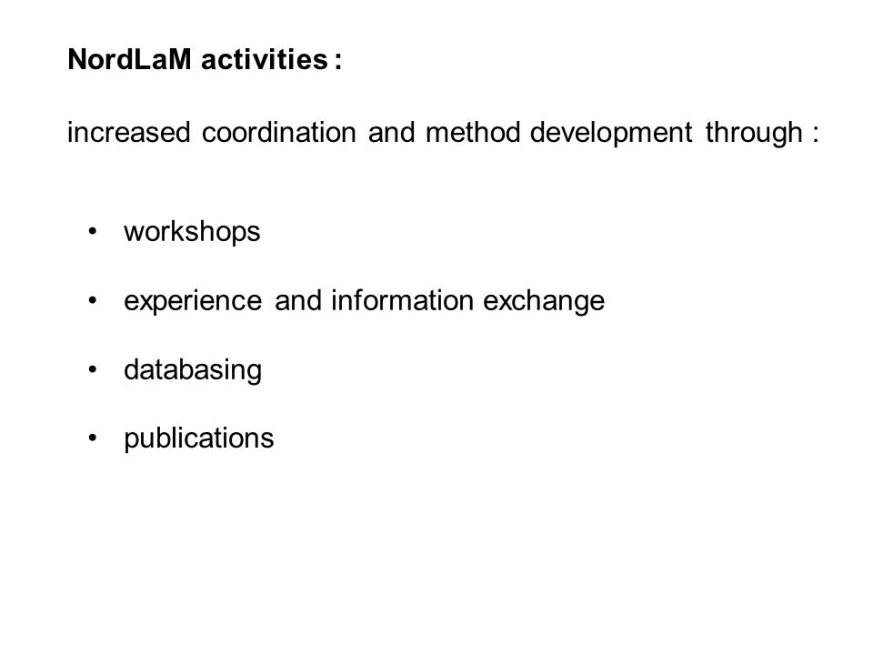 NordLaM activities : workshops experience and information exchange databasing publications increased coordination and method development through :