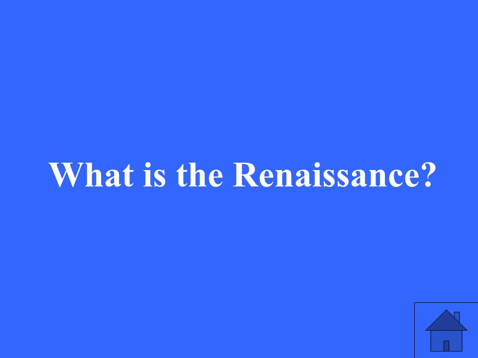 11 What is the Renaissance?