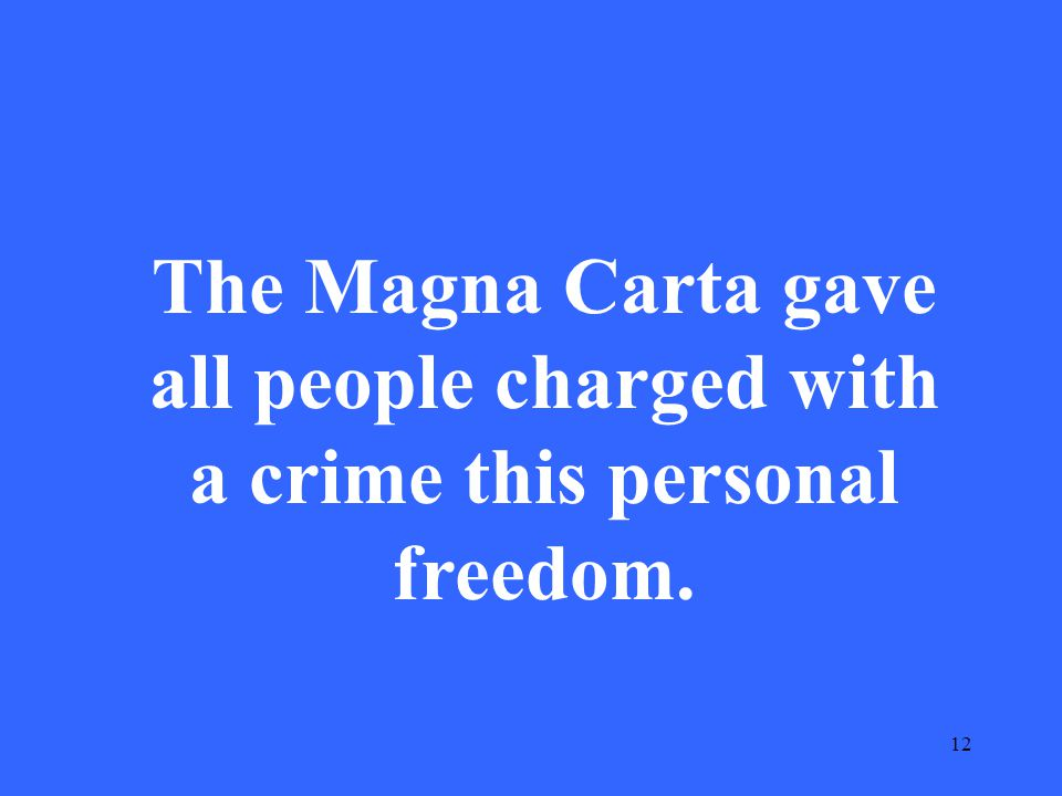 12 The Magna Carta gave all people charged with a crime this personal freedom.