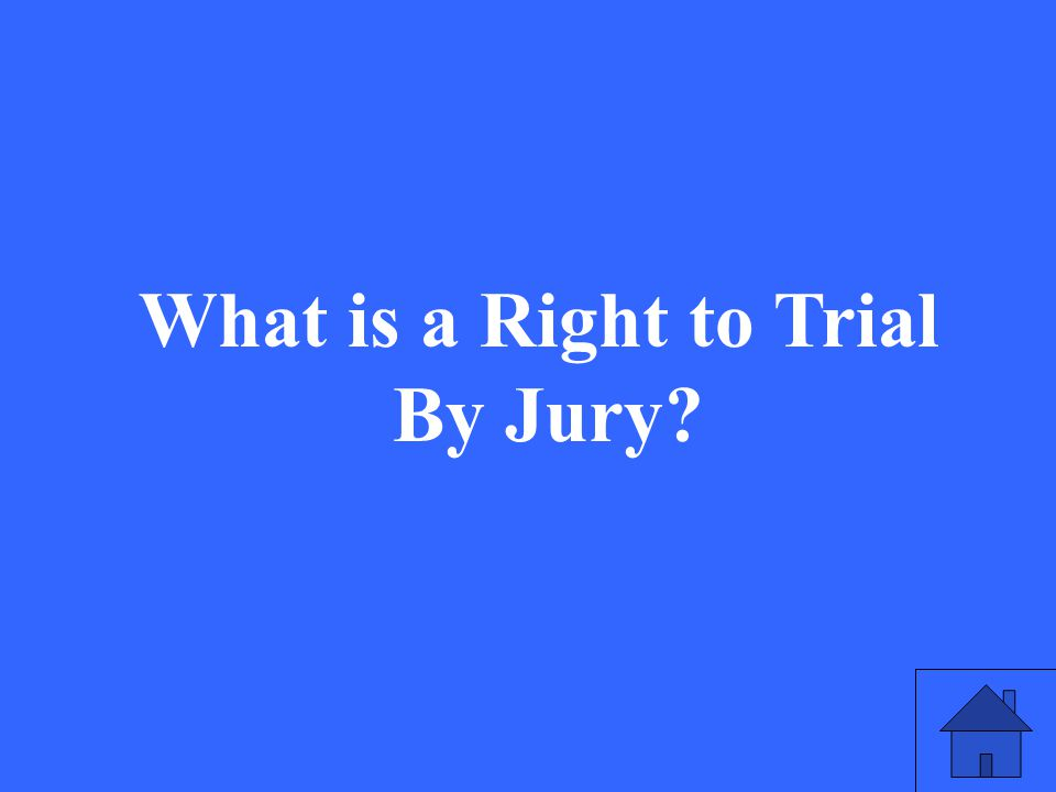 13 What is a Right to Trial By Jury?