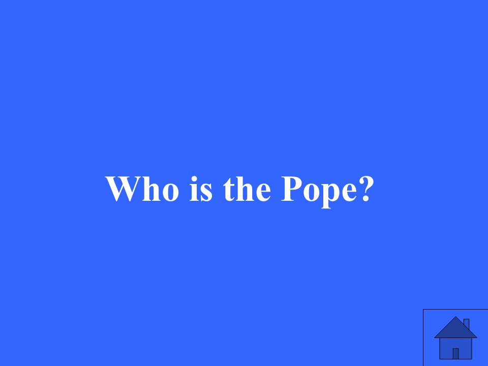 19 Who is the Pope?