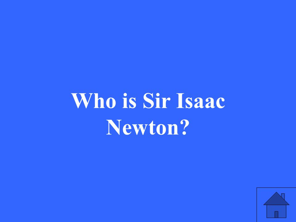 25 Who is Sir Isaac Newton?