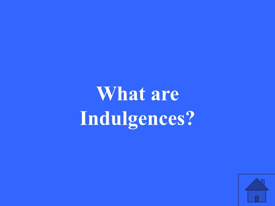 37 What are Indulgences?