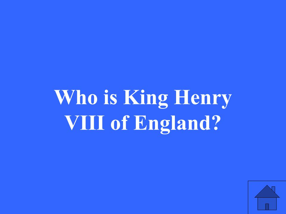 39 Who is King Henry VIII of England?