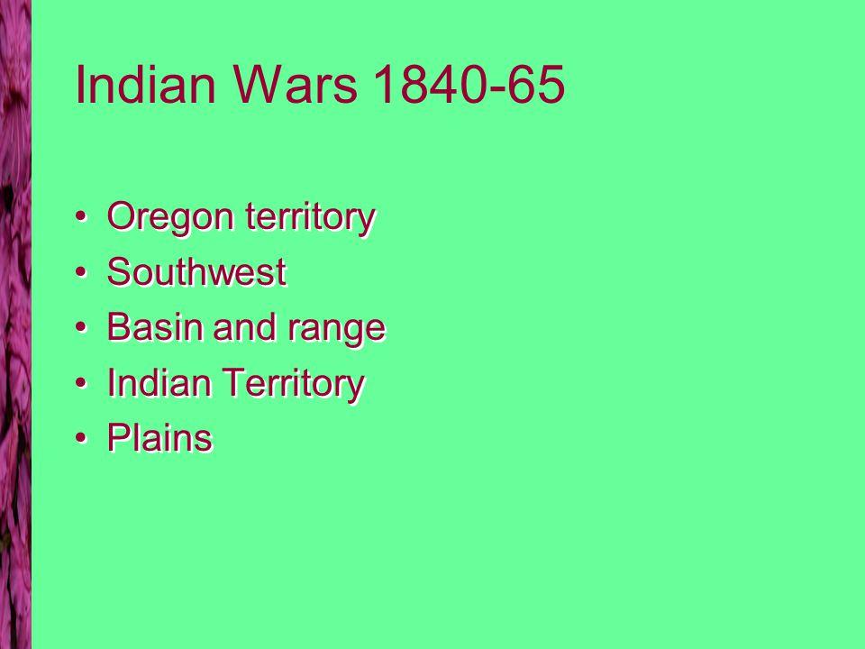 Indian Wars 1840-65 Oregon territory Southwest Basin and range Indian Territory Plains Oregon territory Southwest Basin and range Indian Territory Pla