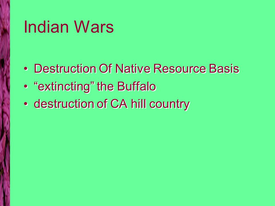 Indian Wars Destruction Of Native Resource Basis extincting the Buffalo destruction of CA hill country Destruction Of Native Resource Basis extincting the Buffalo destruction of CA hill country