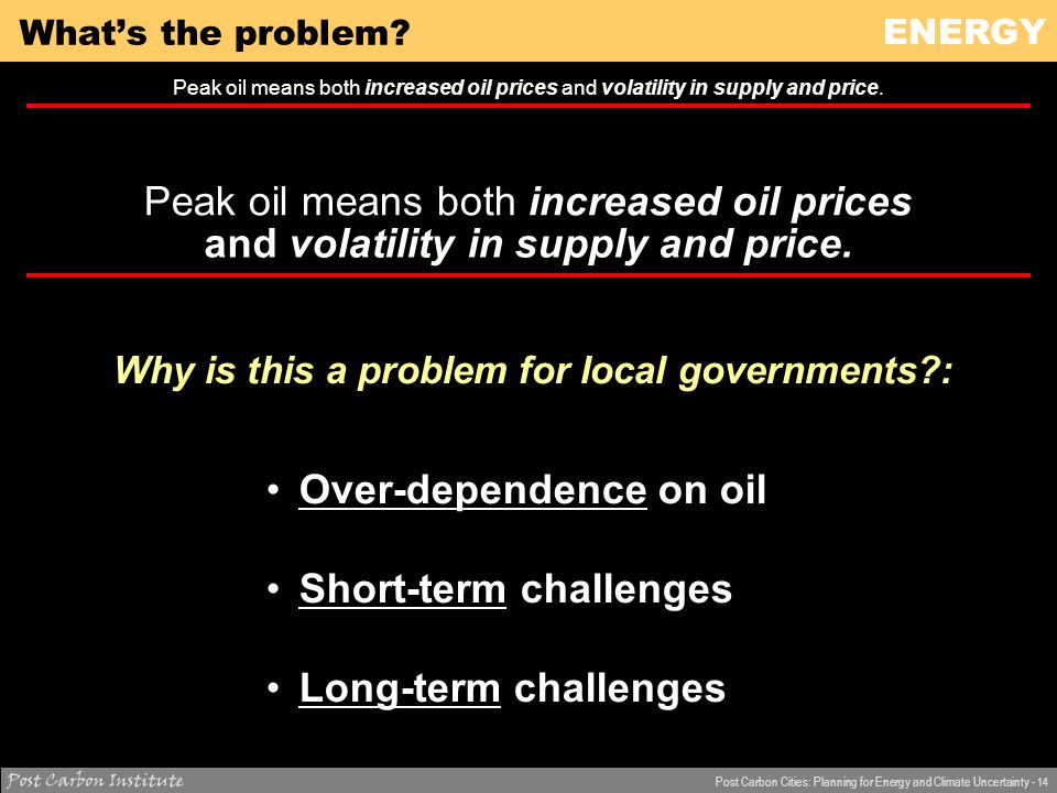 ENERGY Post Carbon Cities: Planning for Energy and Climate Uncertainty - 14 What's the problem.