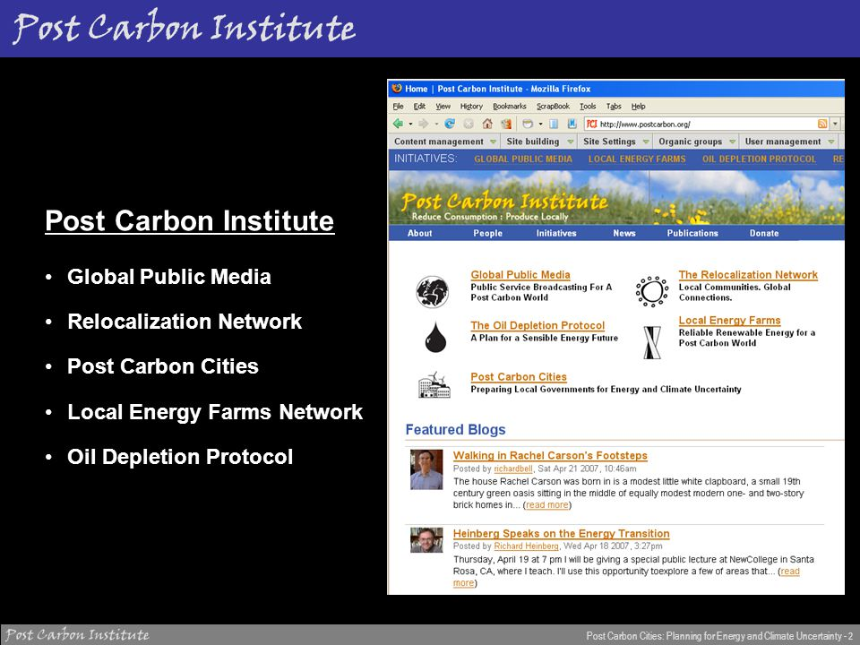 ENERGY Post Carbon Cities: Planning for Energy and Climate Uncertainty - 2 Post Carbon Institute Global Public Media Relocalization Network Post Carbon Cities Local Energy Farms Network Oil Depletion Protocol