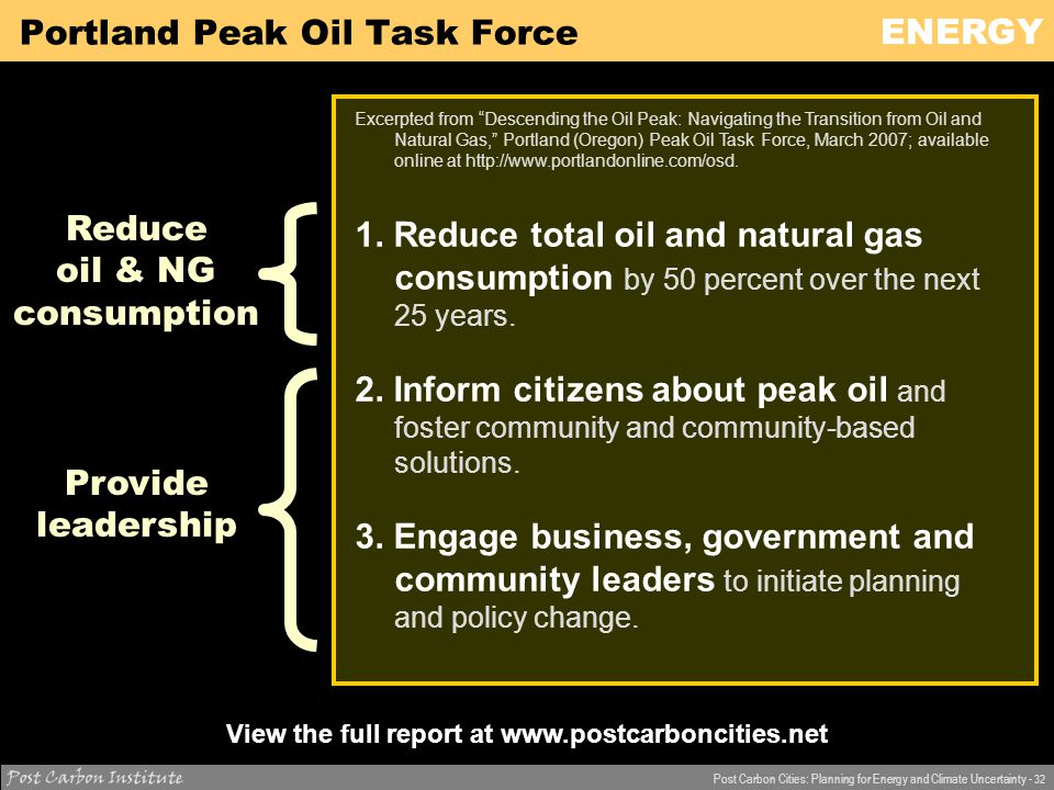 ENERGY Post Carbon Cities: Planning for Energy and Climate Uncertainty - 32 Portland Peak Oil Task Force Excerpted from Descending the Oil Peak: Navigating the Transition from Oil and Natural Gas, Portland (Oregon) Peak Oil Task Force, March 2007; available online at http://www.portlandonline.com/osd.