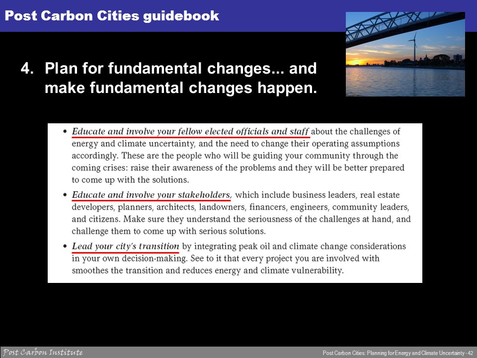 ENERGY Post Carbon Cities: Planning for Energy and Climate Uncertainty - 42 Post Carbon Cities guidebook 4.Plan for fundamental changes...