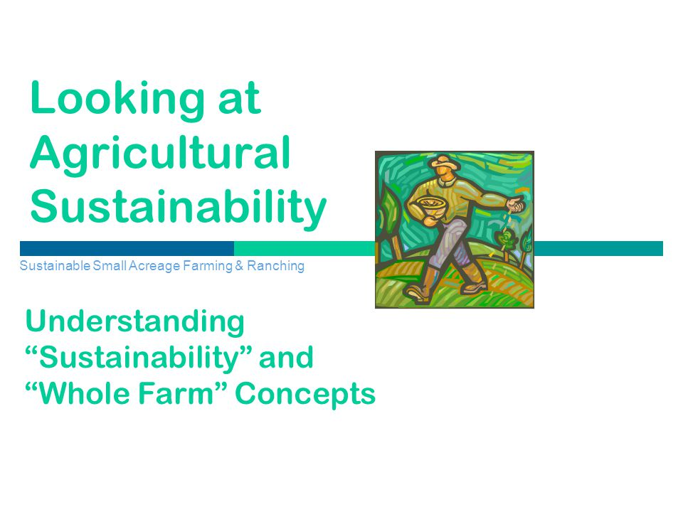 Sustainable Small Acreage Farming & Ranching Elements of Sustainability from SAN publication, Exploring Sustainability in Agriculture