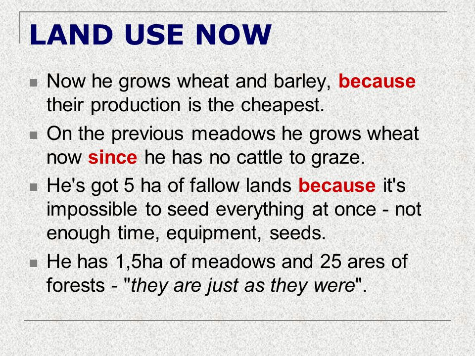 LAND USE NOW Now he grows wheat and barley, because their production is the cheapest. On the previous meadows he grows wheat now since he has no cattl
