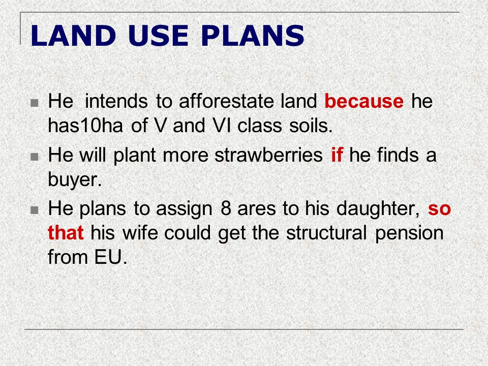 LAND USE PLANS He intends to afforestate land because he has10ha of V and VI class soils. He will plant more strawberries if he finds a buyer. He plan