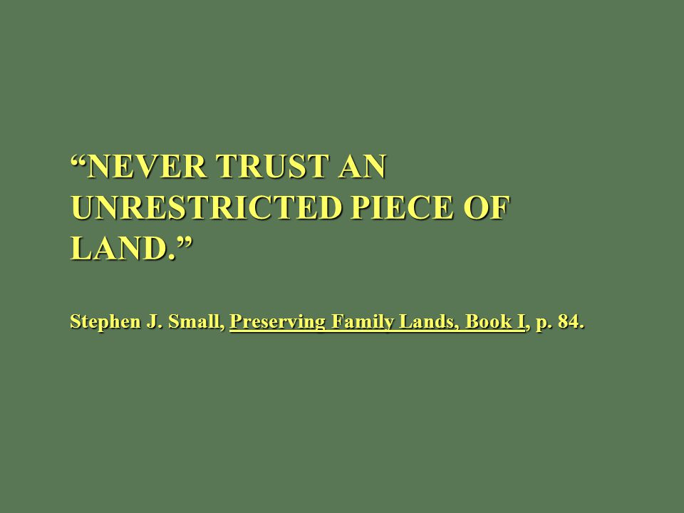 NEVER TRUST AN UNRESTRICTED PIECE OF LAND. Stephen J.